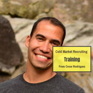 Cold Market Recruiting Training From Cesar Rodriguez