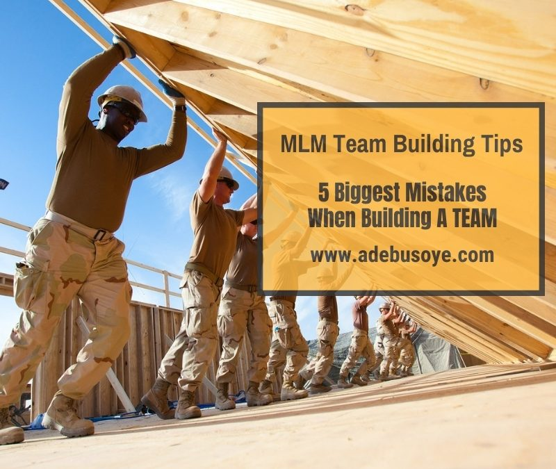 MLM Team Building Tips-Top 5 Big Mistakes People Make In Team Building