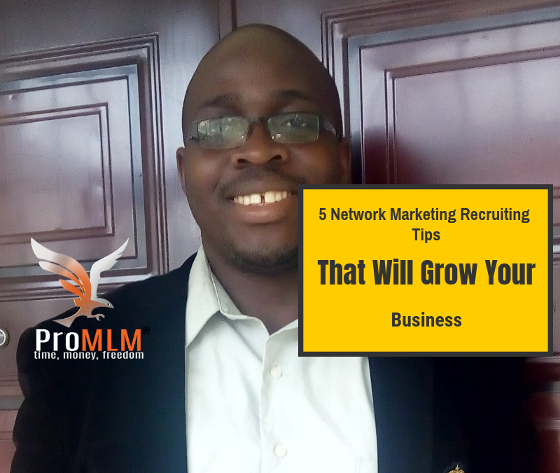 5 Powerful Network Marketing Recruiting Tips That Will Grow Your Business