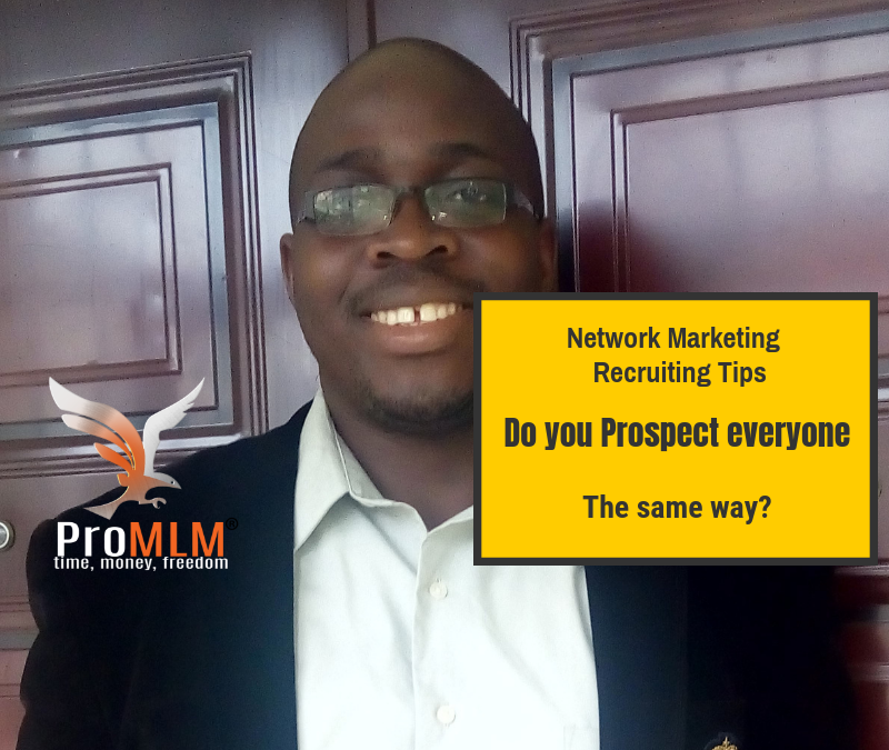 Network Marketing Recruiting Tips – 1 Hidden Reason To Prospect People Differently