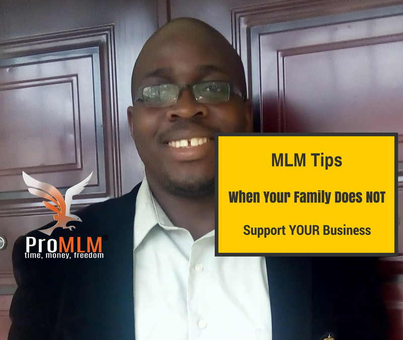 MLM Tips – When Your Family Does Not Support Your Business