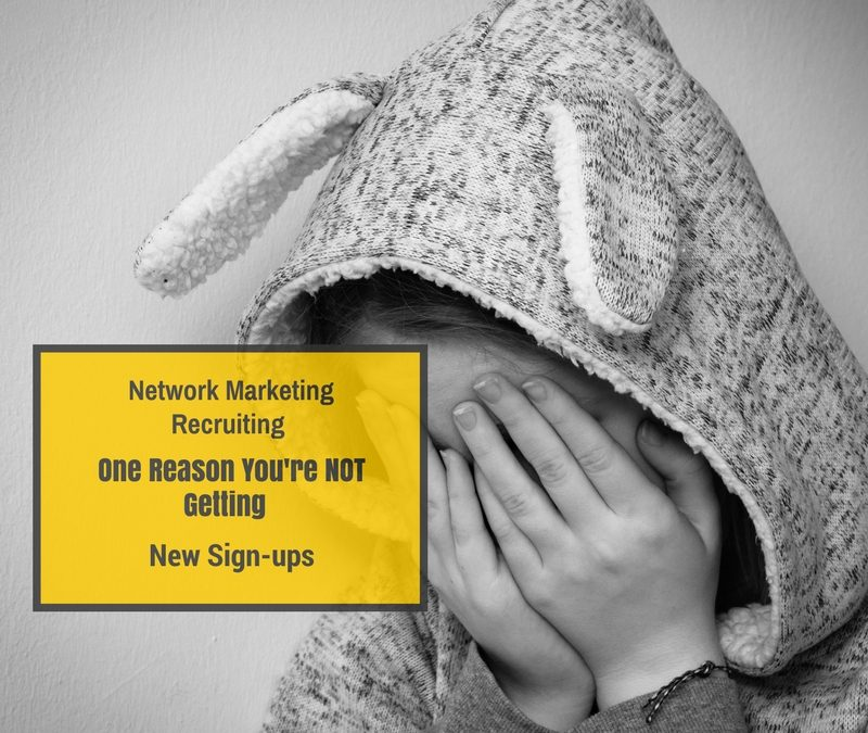 Network Marketing Recruiting: One Reason You're Not Getting Signups