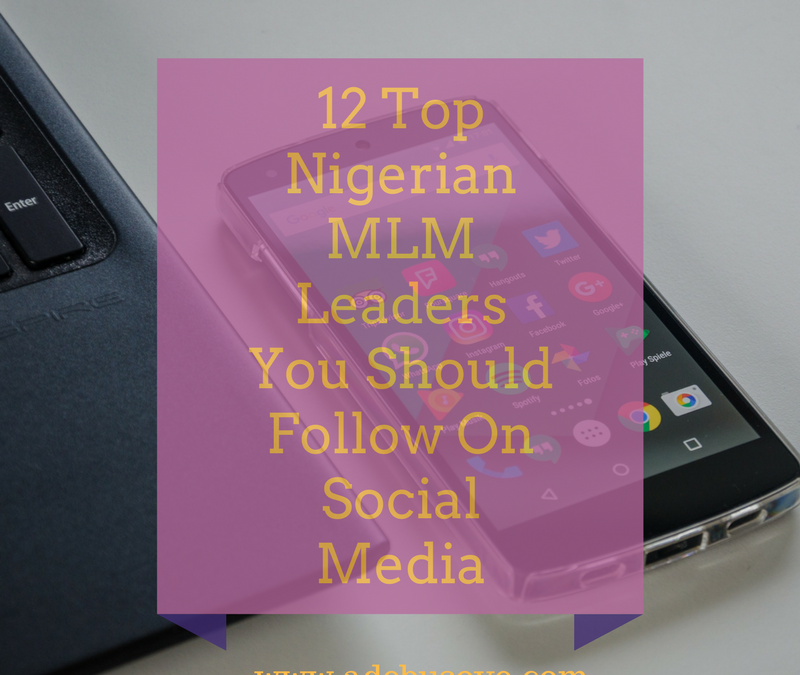 The Top 12 Nigerian MLM Leaders You Should Follow On Social Media