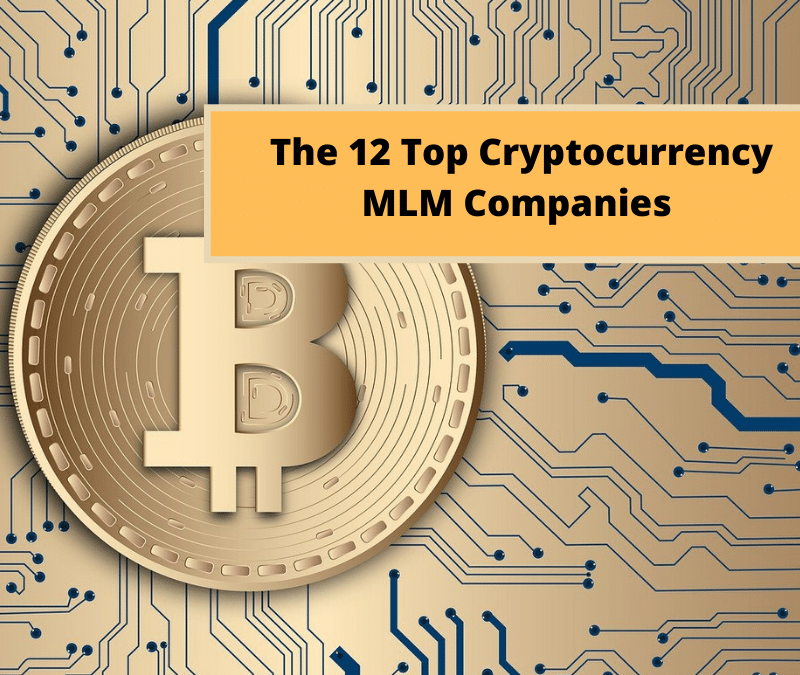The 12 Top Cryptocurrency MLM companies: Scam Or Legit?